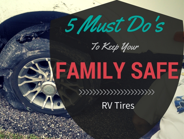 RV Tires: 5 Must Do's To Keep Your Family Safe