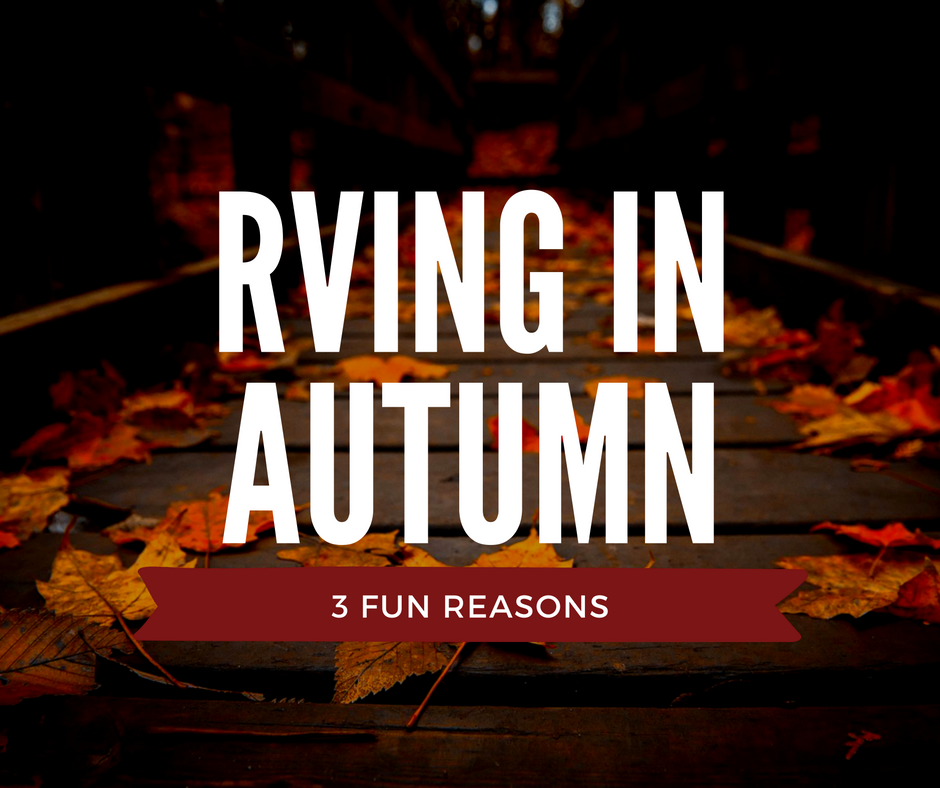 3 fun reasons to RV in the Fall / Autumn Season