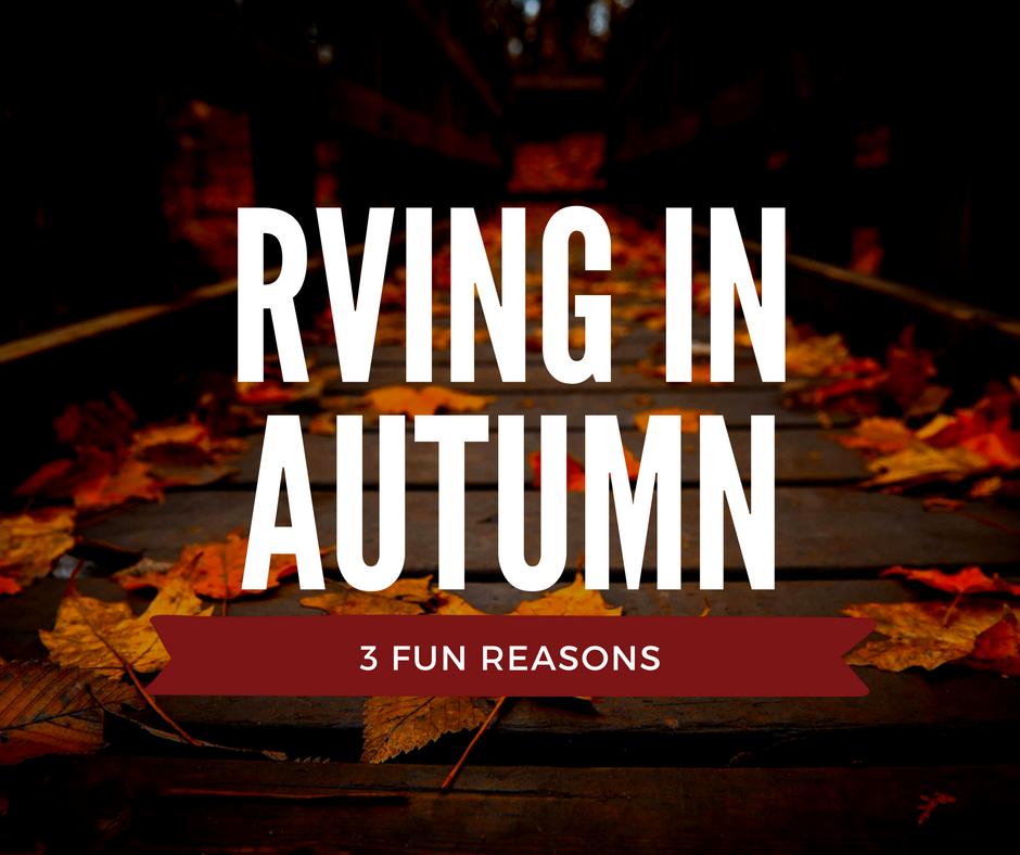 3 fun reasons to RV in the Fall / Autumn Season