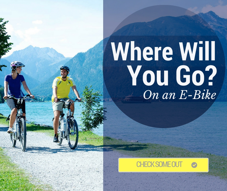 Use an Electric Bike (E Bike) to get around. Where will you go?